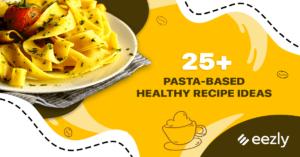 25+ Healthy Pasta Based Recipe